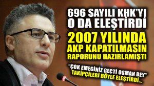 AKP kapatılmasın diyen raportör de KHK'daki maddelere tepki gösterdi!