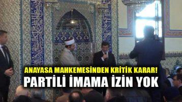 Anayasa Mahkemesinden karar: İmamlar siyasi faaliyette bulunamaz!