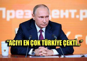 Rusya Devlet Başkanı Putin: Bunun acısını en çok Türkiye çekti