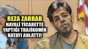 Reza Zarrab'ın itiraf ettiği traji komik hata: Buğday ticaretinde…