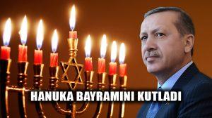 Cumhurbaşkanı Erdoğan, Musevilerin Hanuka Bayramını kutladı!