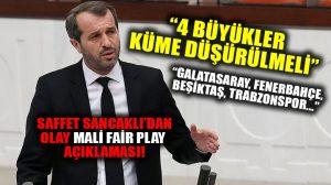 Saffet Sancaklı: 4 büyükler mali fair play'den dolayı küme düşmeli!