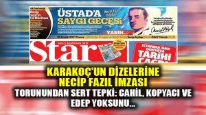 Star Gazetesi Karakoç'un dizelerine Necip Fazıl imzası attı!
