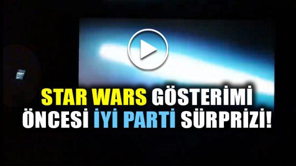 Star Wars filmi gösterimi öncesi İYİ Parti sürprizi!