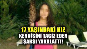 17 yaşındaki kız kendisini taciz eden şahsı yakalattı!