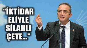 CHP'li Bülent Tezcan: İktidar eliyle sivil silahlı çete kurma maddesidir, karşı çıktığımız bu!
