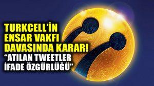 Turkcell Ensar davasını kaybetti!