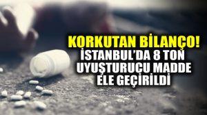 2017 yılında İstanbul'un uyuşturucu bilançosu!