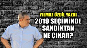 2019 seçiminde sandıktan ne çıkar?