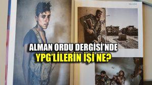 Almanya'da skandal! Genelkurmay'ın talimatıyla çıkarılan dergide YPG'lilerin işi ne?