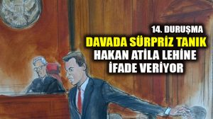 Atilla/Zarrab davası 14. duruşma: THY çalışanı Atilla lehinde tanıklık yaptı