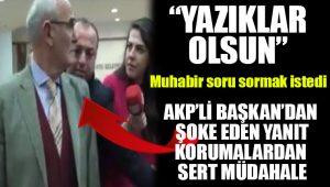 Muhabir AKP'li başkana sadece soru sormak istedi! Sert müdahale…