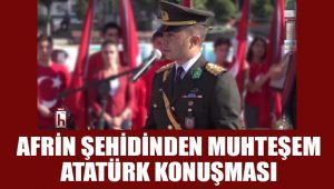 Afrin şehidinin muhteşem Atatürk konuşması