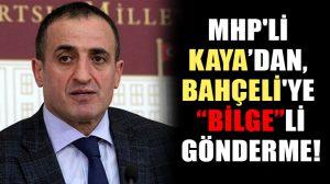 """MHP'li Atila Kaya'dan, Devlet Bahçeli'ye """"Bilge""""li gönderme!"""
