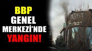 BBP Genel Merkezinde yangın!