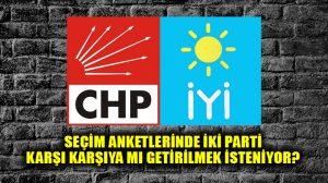 CHP ve İYİ Parti'ye seçim anketlerinde oyun mu kuruluyor?
