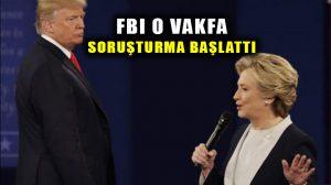 Clinton Vakfı hakkında FBI soruşturma başlattı!