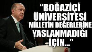 Erdoğan: Boğaziçi Üniversitesi, milletin değerlerine yaslanmadığı için beklediği yere gelemedi