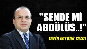 """Sende mi Abdülüs..!"""