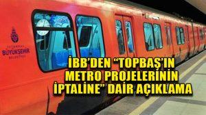 İstanbul Büyükşehir Belediyesi, Kadir Topbaş'ın metro projeleriyle ilgili açıklama yaptı