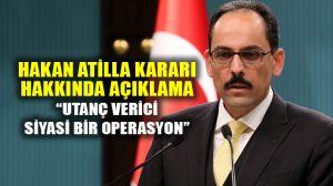 İbrahim Kalın'dan Hakan Atilla kararı açıklaması!