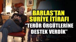 Mehmet Barlas itiraf etti: 'Terör örgütlerine destek verdik'