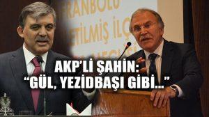 AKP'li Mehmet Ali Şahin'den Abdullah Gül'e: Yezidbaşı