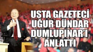Usta gazeteci Uğur Dündar Dumlupınar'ı anlattı.