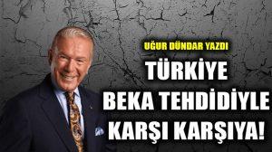 Türkiye beka tehdidiyle karşı karşıya!