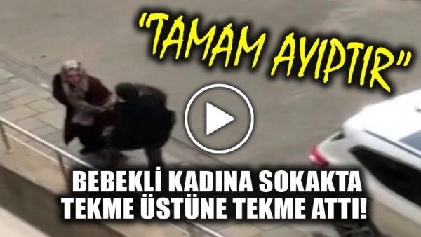 Bebekli kadına kaldırımda şiddet: Tekme üstüne tekme attı!
