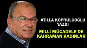 MİLLİ MÜCADELE'DE KAHRAMAN KADINLAR