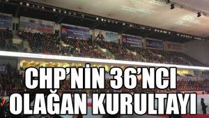 CHP'nin 36'ncı Olağan Kurultayı