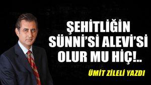 Şehitliğin Sünni'si Alevi'si olur mu hiç!..