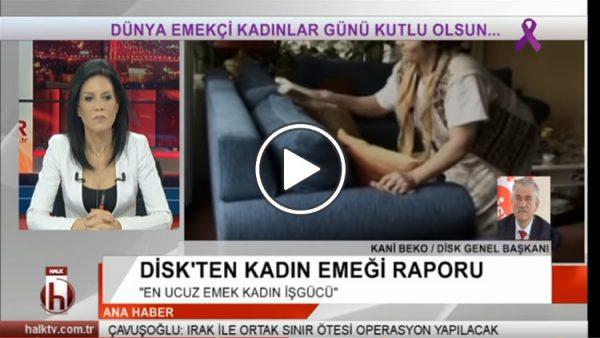 Kani Beko, DİSK'in yayınladığı Kadın Emeği Raporu'nu anlattı