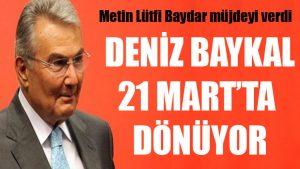 CHP'li Baydar müjdeyi verdi: Deniz Baykal 21 Mart'ta dönüyor