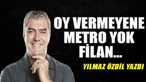 Oy vermeyene metro yok filan…