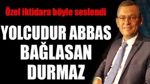 Özgür Özel: Yolcudur Abbas bağlasan durmaz