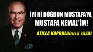 İyi ki doğdun Mustafa'm, Mustafa Kemal'im!