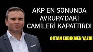 AKP en sonunda camileri kapattırdı