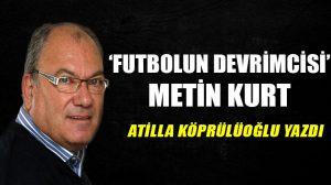 'Futbolun devrimcisi' Metin Kurt