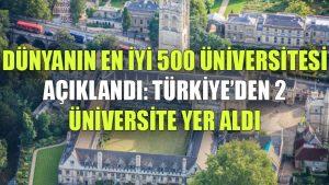 Dünyanın en iyi 500 üniversitesi: Türkiye'den bu yıl 2 okul yer aldı