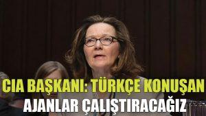 Yeni CIA başkanı: Türkçe konuşan ajanlar çalıştıracağız