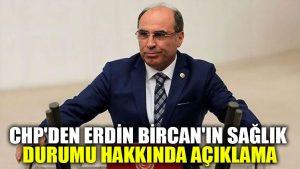 CHP'den Erdin Bircan'ın sağlık durumu hakkında açıklama