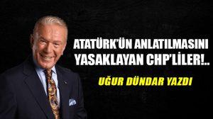 Atatürk'ün anlatılmasını yasaklayan CHP'liler!..