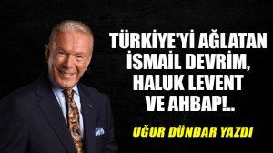 Türkiye'yi ağlatan İsmail Devrim, Haluk Levent ve AHBAP!..