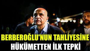 Berberoğlu'nun tahliyesine hükümetten ilk tepki