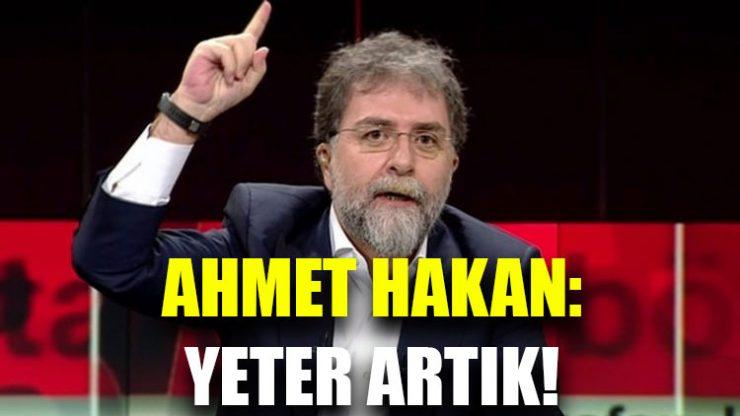 Ahmet Hakan: Yeter artık!