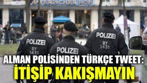 Alman polisinden Türkçe tweet: İtişip kakışmayın