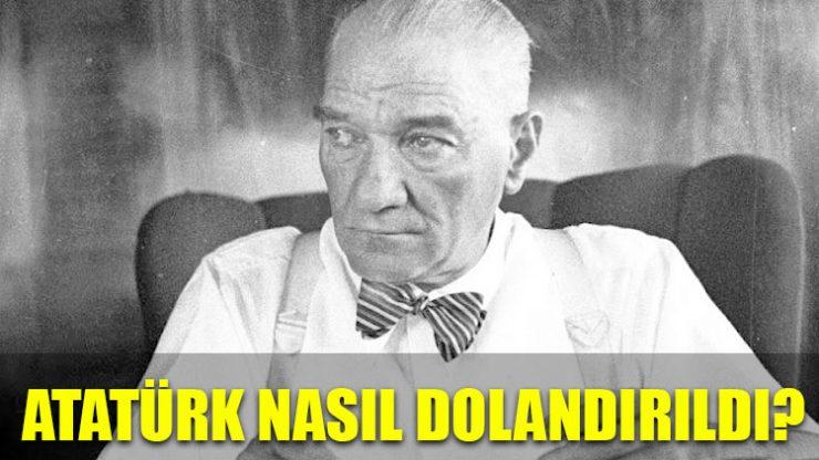 Atatürk nasıl dolandırıldı?