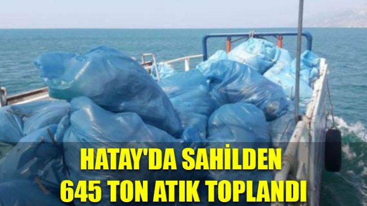 Hatay'da sahilden 645 ton atık toplandı